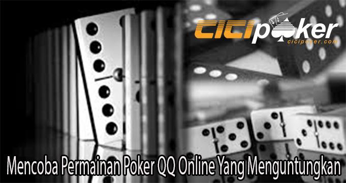 Mencoba Permainan Poker QQ Online Yang Menguntungkan