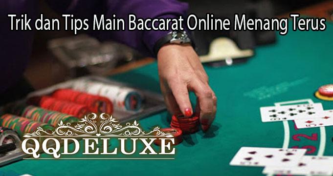 Trik dan Tips Main Baccarat Online Menang Terus