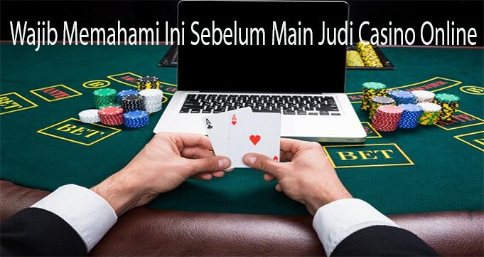 Wajib Memahami Ini Sebelum Main Judi Casino Online