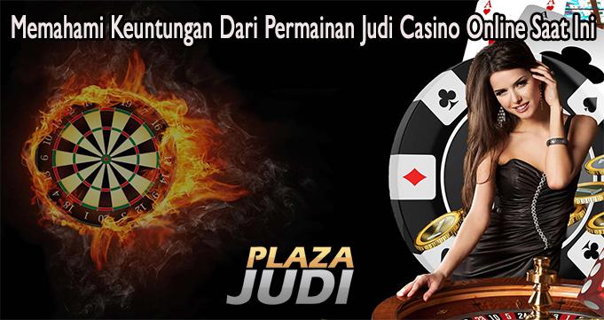 Memahami Keuntungan Dari Permainan Judi Casino Online Saat Ini